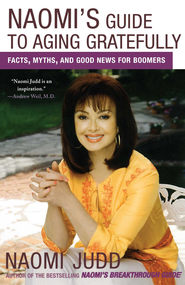Naomi's Guide to Aging Gratefully: Facts, Myths, and Good News for Boomers - eBook  -     By: Naomi Judd