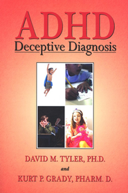 ADHD: Deceptive Diagnosis  -     By: David M. Tyler, Kurt P. Grady