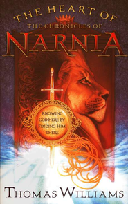 The Heart of The Chronicles of Narnia: Knowing God Here By  Finding Him There  -     By: Thomas Williams