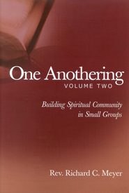 One Anothering, vol. 2: Building Spiritual Community in Small Groups  -     By: Richard C. Meyer