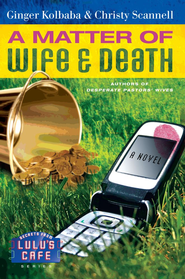 A Matter of Wife & Death - eBook  -     By: Ginger Kolbaba, Christy Scannell