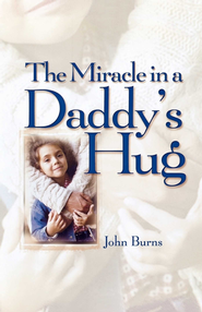 Miracle in a Daddy's Hug GIFT - eBook  -     By: John Burns