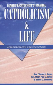 Catholicism & Life Manual  -     By: Rev. Edward J. Hayes, Rev. Msgr. Paul J. Hayes, James J. Drummey