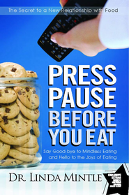 Press Pause Before You Eat: Say Good-bye to Mindless Eating and Hello to the Joys of Eating - eBook  -     By: Dr. Linda Mintle