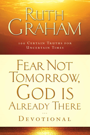 Fear Not Tomorrow, God Is Already There Devotional: 100 Certain Truths for Uncertain Times - eBook  -     By: Ruth Graham