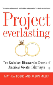 Project Everlasting: Two Bachelors Discover the Secrets of America's Greatest Marriages - eBook  -     By: Jason Miller, Mathew Boggs