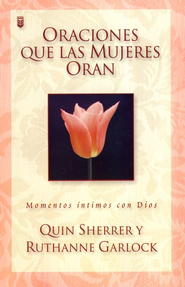 Oraciones Que Las Mujeres Oran  (Prayers Women Pray)  -     By: Quin Sherrer, Ruthanne Garlock