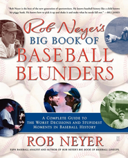 Rob Neyer's Big Book of Baseball Blunders: A Complete Guide to the Worst Decisions and Stupidest Moments in Baseball History - eBook  -     By: Rob Neyer