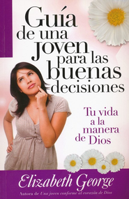 Guía de una Joven para las Buenas Decisiones  (A Young Woman's Guide to Making Right Choices)  -     By: Elizabeth George