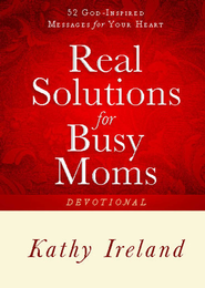 Real Solutions for Busy Moms Devotional: 52 God-Inspired Messages for Your Heart - eBook  -     By: Kathy Ireland
