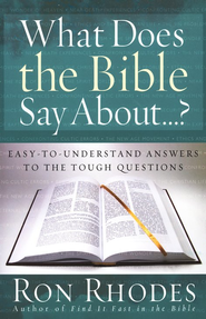 What Does the Bible Say About . . ? Easy-to-Understand Answers to the Tough Questions  -     By: Ron Rhodes
