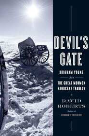 Devil's Gate: Brigham Young and the Great Mormon Handcart Tragedy - eBook  -     By: David Roberts