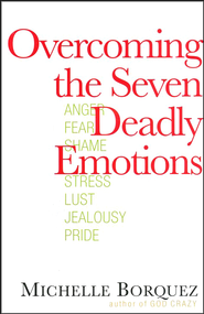 Overcoming the Seven Deadly Emotions  -     By: Michelle Borquez