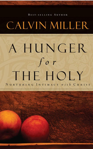 A Hunger for the Holy: Nuturing Intimacy with Christ - eBook  -     By: Calvin Miller