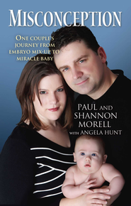 Misconception: One Couple's Journey from Embryo Mix-Up to Miracle Baby - eBook  -     By: Paul Morell, Shannon Morell, Angela Hunt