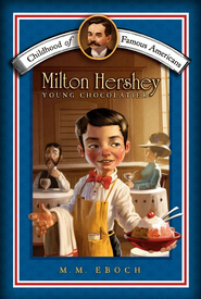 Milton Hershey: Young Chocolatier - eBook  -     By: M.M. Eboch
