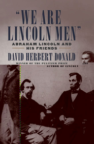 We Are Lincoln Men: Abraham Lincoln and His Friends - eBook  -     By: David Herbert Donald