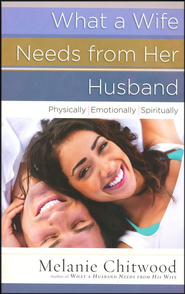 What a Wife Needs from Her Husband: Physically, Emotionally, Spiritually  -     By: Melanie Chitwood
