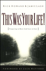 This Was Your Life! Preparing to Meet God Face to Face  -     By: Rick Howard, Jamie Lash
