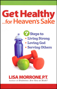 Get Healthy, for Heaven's Sake: 7 Steps to Living Strong, Loving God, and Serving Others  -     By: Lisa Morrone