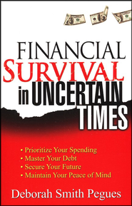 Financial Survival in Uncertain Times   -     By: Deborah Smith Pegues