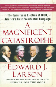 A Magnificent Catastrophe: The Tumultuous Election of 1800, America's First Presidential Campaign - eBook  -     By: Edward J. Larson