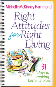 Right Attitudes for Right Living  -     By: Michelle Mckinney
