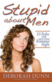 Stupid about Men: 10 Rules for Getting Romance Right - eBook  -     By: Deborah Dunn