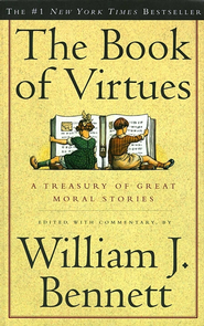The Book of Virtues - eBook  -     By: William J. Bennett