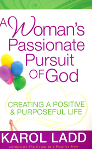 A Woman's Passionate Pursuit of God: Creating a Positive & Purposeful Life - Slightly Imperfect  -     By: Karol Ladd