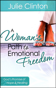 A Woman's Path to Emotional Freedom   -     By: Julie Clinton