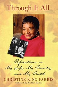 Through It All: Reflections on My Life, My Family, and My Faith - eBook  -     By: Christine King Farris