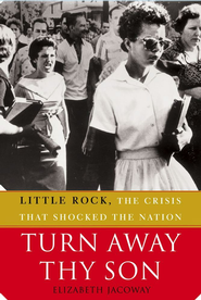 Turn Away Thy Son: Little Rock, the Crisis That Shocked the Nation - eBook  -     By: Elizabeth Jacoway