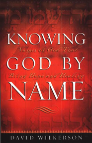 Knowing God by Name: Names of God That Bring Hope and Healing  -     By: David Wilkerson