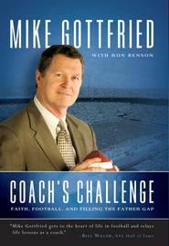 Coach's Challenge: Faith, Football, and Filling the Father Gap - eBook  -     By: Mike Gottfried