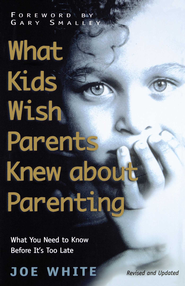 What Kids Wish Parents Knew about Parenting - eBook  -     By: Joe White