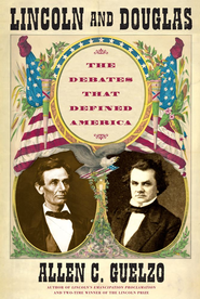 Lincoln and Douglas: The Debates that Defined America - eBook  -     By: Allen C. Guelzo