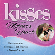 Kisses from a Mother's Heart: Heartwarming Messages that Express a Mother's Love - eBook  -