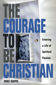 Courage to be Christian: Entering a Life of Spiritual Passion - eBook  -     By: Mike Nappa