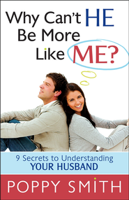 Why Can't He Be More Like Me?  -              By: Poppy Smith
