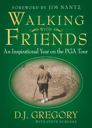 Walking with Friends: An Inspirational Year on the PGA Tour - eBook  -     By: D.J. Gregory, Steve Eubanks