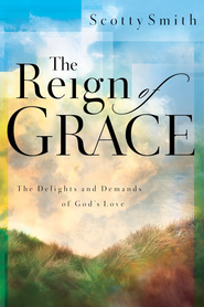 The Reign of Grace: The Delignts and Demands of God's Love - eBook  -     By: Scotty Smith