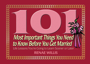 101 Most Important Things You Need to Know Before You Get Married: Life Lessons You're Going to Learn Sooner or Later... - eBook  -     By: Renae Willis