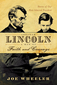 Abraham Lincoln, a Man of Faith and Courage: Stories of Our Most Admired President - eBook  -     By: Joe Wheeler