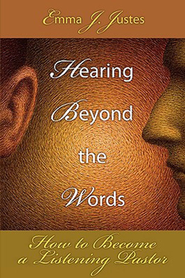 Hearing Beyond the Words: How to Become a Listening Pastor  -     By: Emma J. Justes