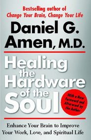 Healing the Hardware of the Soul: How Making the Brain-Soul Connection Can Optimize Your Life, Love, and Spiritual Growth - eBook  -     By: Daniel G. Amen