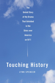 Touching History: The Untold Story of the Drama That Unfolded in the Skies Over America on 9/11 - eBook  -     By: Lynn Spencer