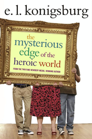 The Mysterious Edge of The Heroic World  -     By: E.L. Konigsburg