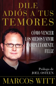 Dile adios a tus temores (How to Overcome Fear): Como vencer los miedos y vivir completamente feliz - eBook  -     By: Marcos Witt