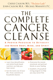 The Complete Cancer Cleanse: A Proven Program to Detoxify and Renew Body, Mind, and Spirit - eBook  -     By: Cherie Calbom, John Calbom, Michael Mahaffey
